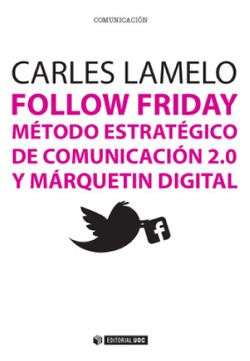 FOLLOW FRIDAY. MÉTODO ESTRATÉGICO DE COMUNICACIÓN 2.0 Y MÁRQUETIN DIGITAL