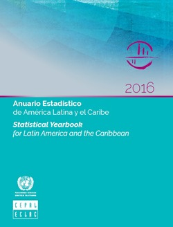ANUARIO ESTADÍSTICO DE AMÉRICA LATINA Y EL CARIBE 2016 / STATISTICAL YEARBOOK FOR LATIN AMERICA AND THE CARIBBEAN 2016