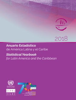 ANUARIO ESTADÍSTICO DE AMÉRICA LATINA Y EL CARIBE 2018 / STATISTICAL YEARBOOK FOR LATIN AMERICA AND THE CARIBBEAN 2018