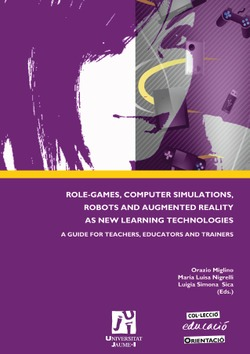 ROLE-GAMES, COMPUTER SIMULATIONS, ROBOTS AND AUGMENTED REALITY AS NEW LEARNING TECHNOLOGIES. A GUIDE FOR TEACHERS, EDUCATORS AND TRAINERS
